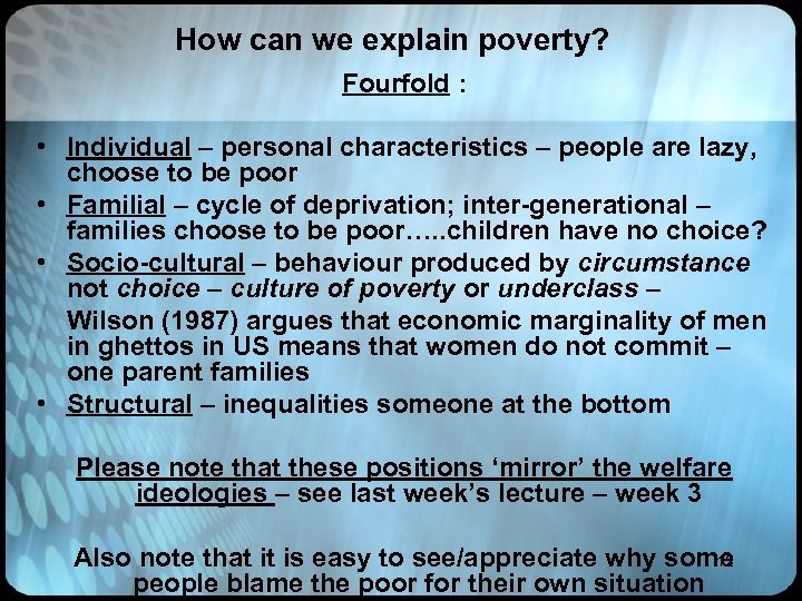 How can we explain poverty? Fourfold : • Individual – personal characteristics – people