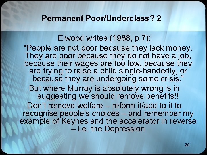 "Permanent Poor/Underclass? 2 Elwood writes (1988, p 7): ""People are not poor because they"