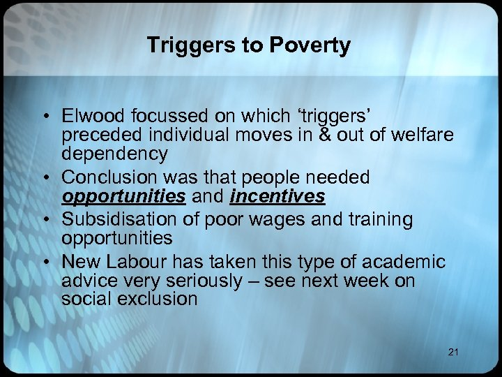 Triggers to Poverty • Elwood focussed on which 'triggers' preceded individual moves in &