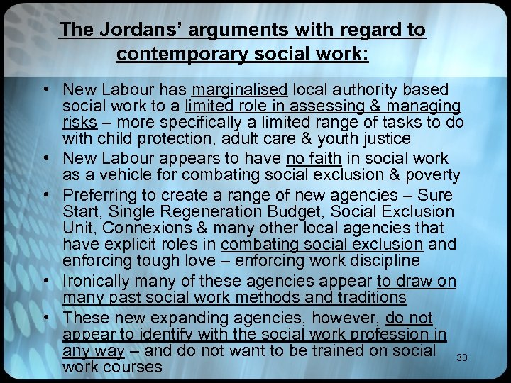 The Jordans' arguments with regard to contemporary social work: • New Labour has marginalised
