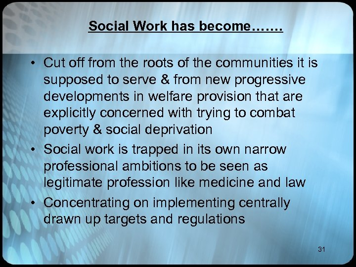 Social Work has become……. • Cut off from the roots of the communities it