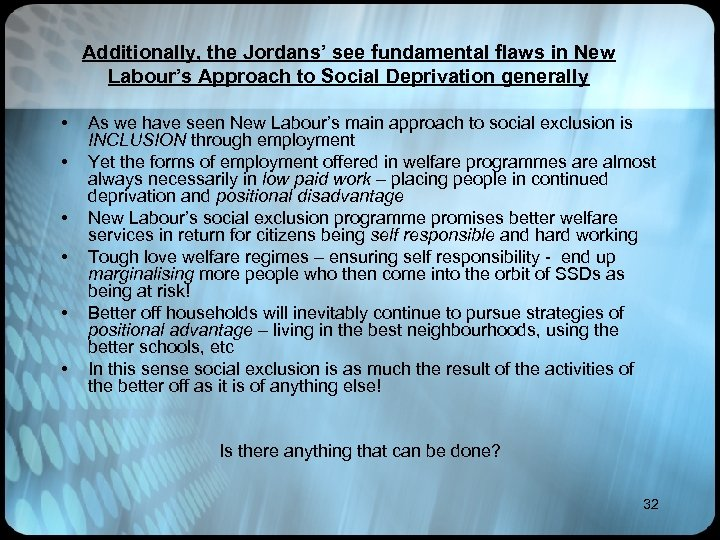 Additionally, the Jordans' see fundamental flaws in New Labour's Approach to Social Deprivation generally
