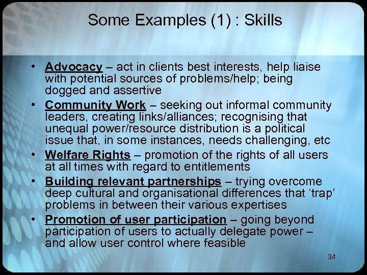 Some Examples (1) : Skills • Advocacy – act in clients best interests, help