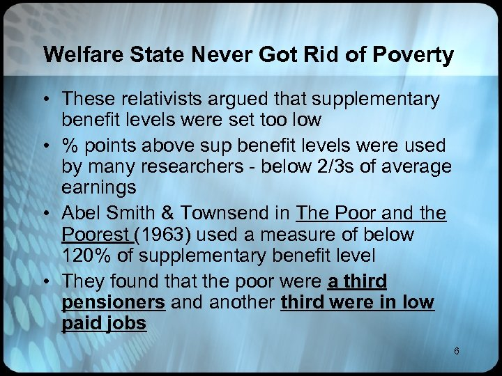 Welfare State Never Got Rid of Poverty • These relativists argued that supplementary benefit