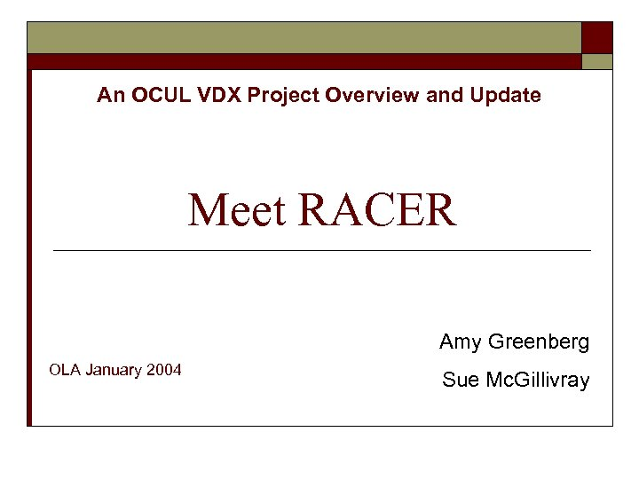 An OCUL VDX Project Overview and Update Meet RACER Amy Greenberg OLA January 2004