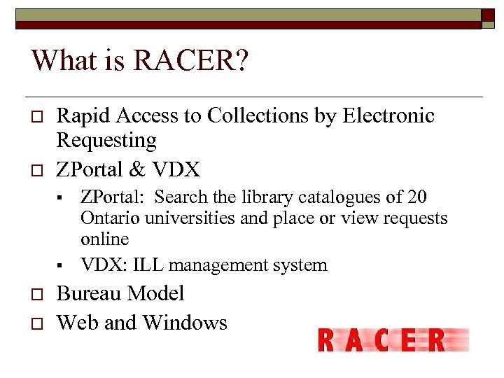 What is RACER? o o Rapid Access to Collections by Electronic Requesting ZPortal &