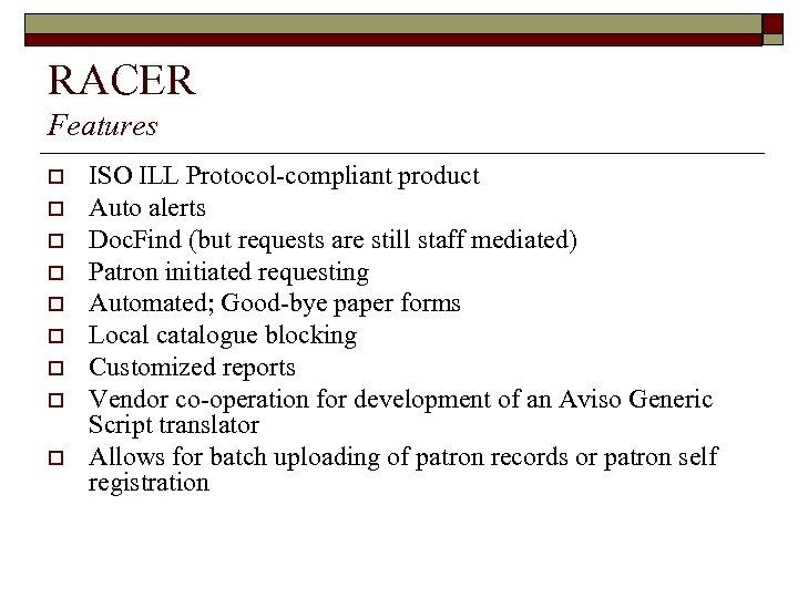 RACER Features o o o o o ISO ILL Protocol-compliant product Auto alerts Doc.