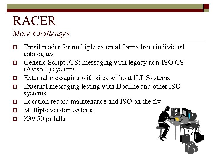 RACER More Challenges o o o o Email reader for multiple external forms from