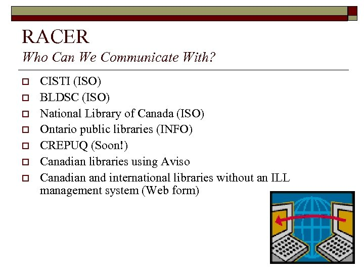RACER Who Can We Communicate With? o o o o CISTI (ISO) BLDSC (ISO)