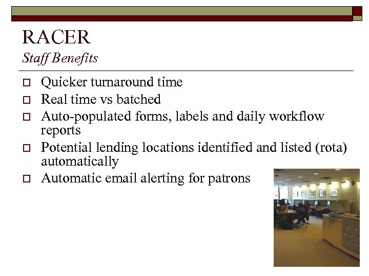 RACER Staff Benefits o o o Quicker turnaround time Real time vs batched Auto-populated