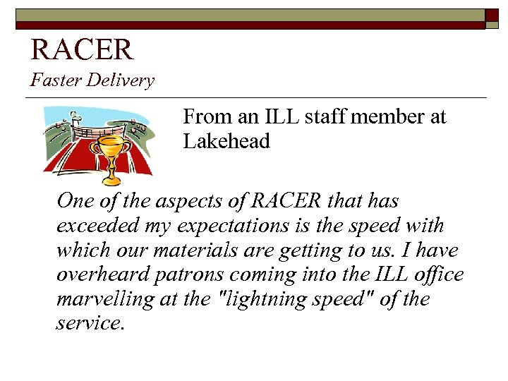 RACER Faster Delivery From an ILL staff member at Lakehead One of the aspects