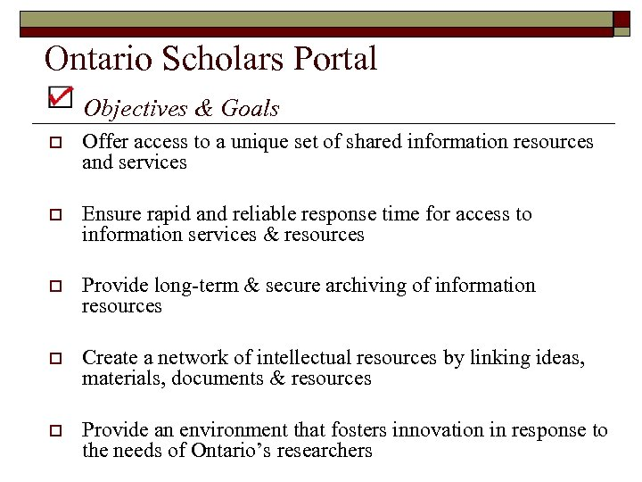 Ontario Scholars Portal Objectives & Goals o Offer access to a unique set of