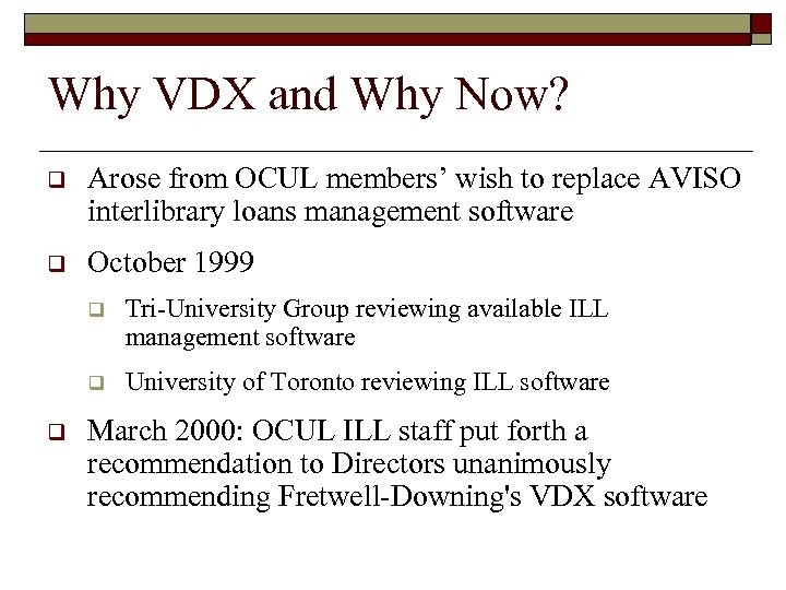 Why VDX and Why Now? q Arose from OCUL members' wish to replace AVISO