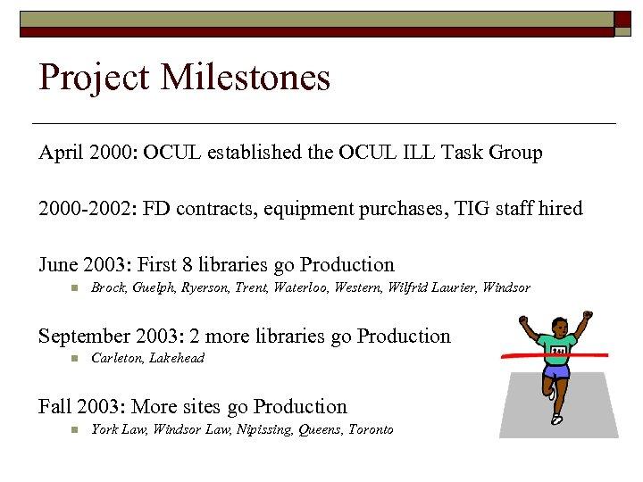 Project Milestones April 2000: OCUL established the OCUL ILL Task Group 2000 -2002: FD