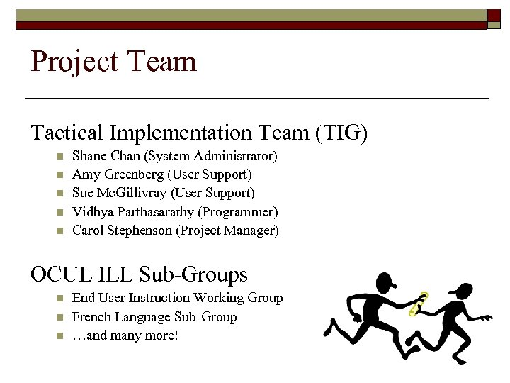 Project Team Tactical Implementation Team (TIG) n n n Shane Chan (System Administrator) Amy