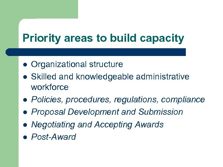 Priority areas to build capacity l l l Organizational structure Skilled and knowledgeable administrative