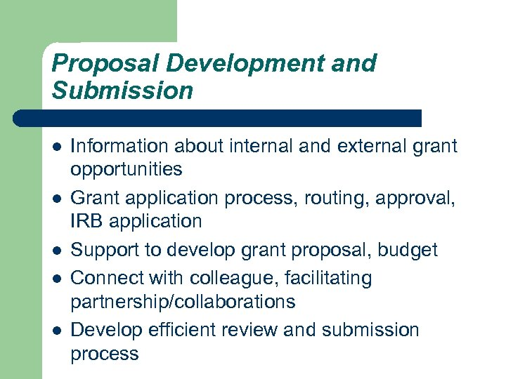 Proposal Development and Submission l l l Information about internal and external grant opportunities
