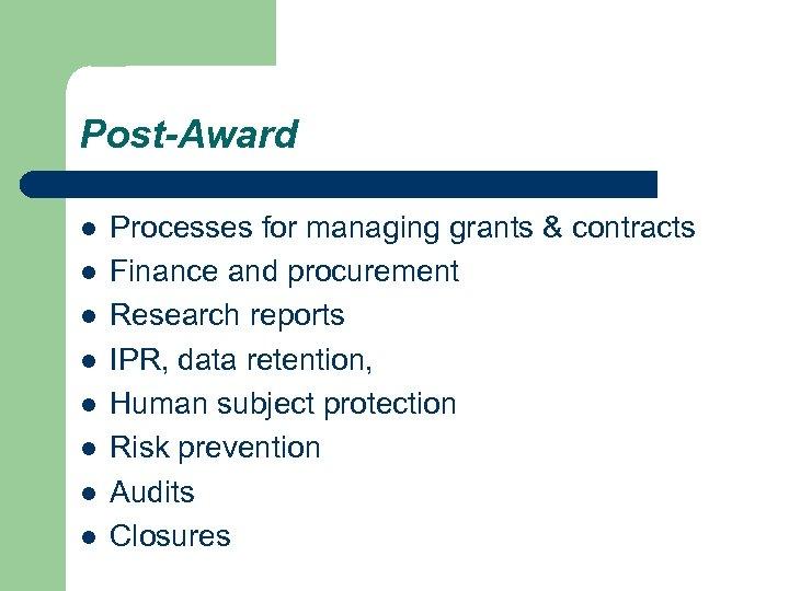 Post-Award l l l l Processes for managing grants & contracts Finance and procurement