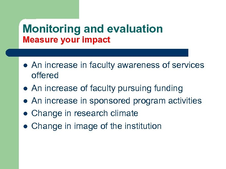 Monitoring and evaluation Measure your impact l l l An increase in faculty awareness