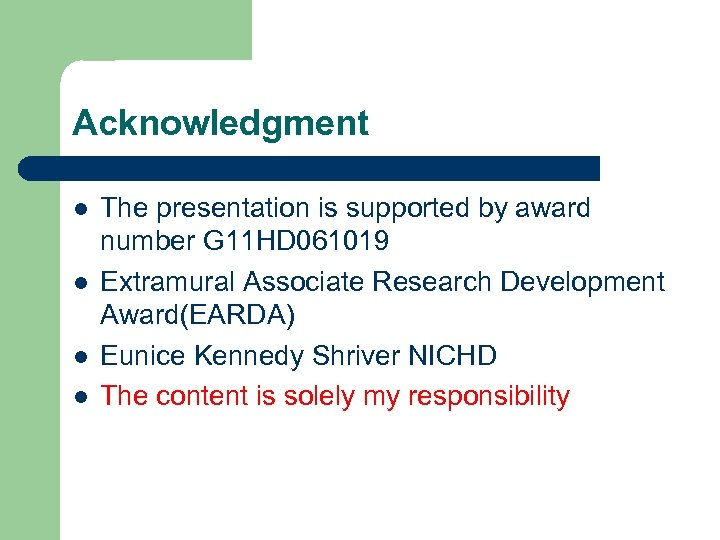Acknowledgment l l The presentation is supported by award number G 11 HD 061019
