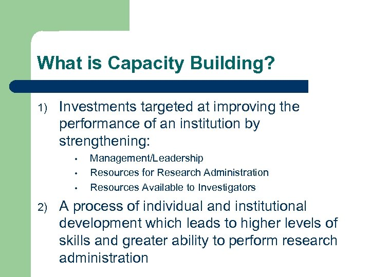 What is Capacity Building? 1) Investments targeted at improving the performance of an institution