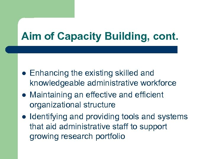 Aim of Capacity Building, cont. l l l Enhancing the existing skilled and knowledgeable