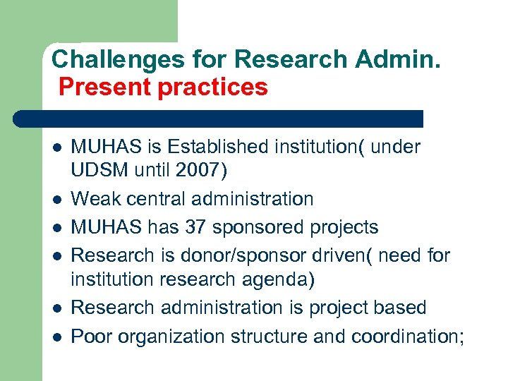 Challenges for Research Admin. Present practices l l l MUHAS is Established institution( under