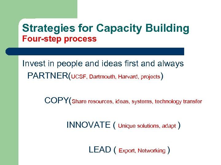 Strategies for Capacity Building Four-step process Invest in people and ideas first and always