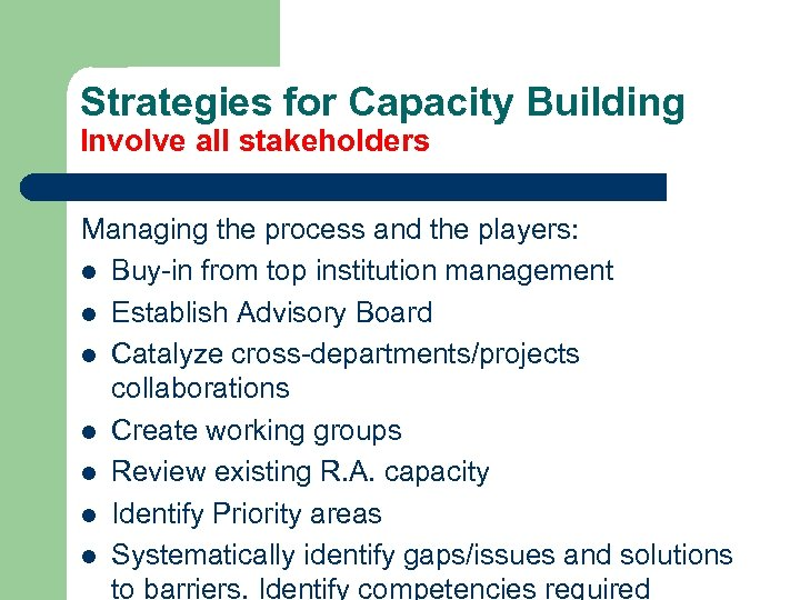 Strategies for Capacity Building Involve all stakeholders Managing the process and the players: l