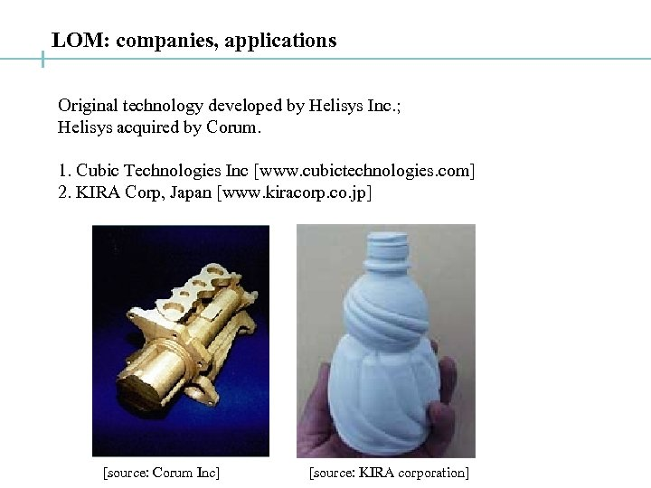 LOM: companies, applications Original technology developed by Helisys Inc. ; Helisys acquired by Corum.