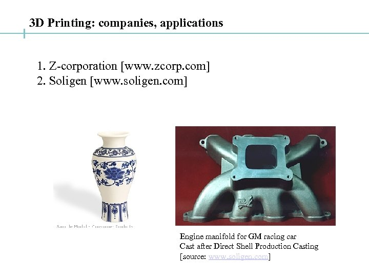 3 D Printing: companies, applications 1. Z-corporation [www. zcorp. com] 2. Soligen [www. soligen.