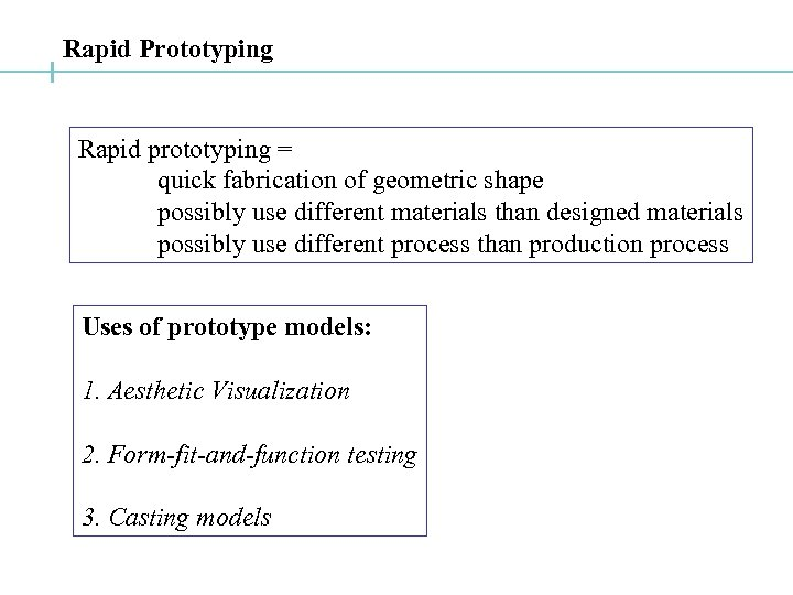 Rapid Prototyping Rapid prototyping = quick fabrication of geometric shape possibly use different materials