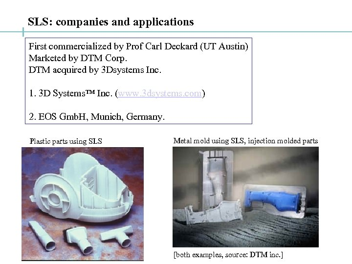 SLS: companies and applications First commercialized by Prof Carl Deckard (UT Austin) Marketed by
