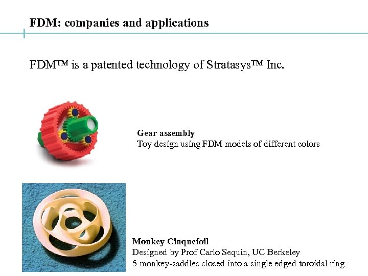 FDM: companies and applications FDM™ is a patented technology of Stratasys™ Inc. Gear assembly