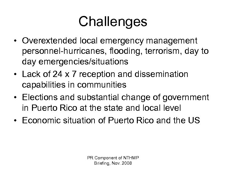 Challenges • Overextended local emergency management personnel-hurricanes, flooding, terrorism, day to day emergencies/situations •