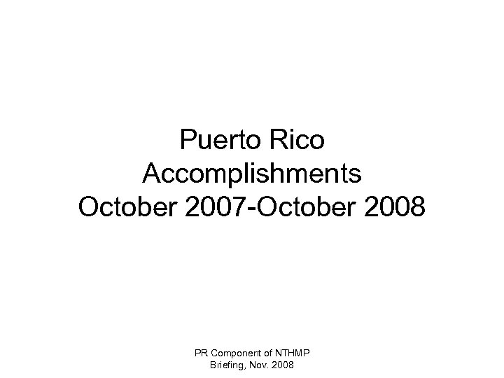 Puerto Rico Accomplishments October 2007 -October 2008 PR Component of NTHMP Briefing, Nov. 2008
