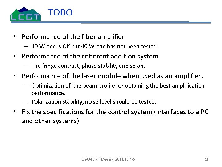 TODO • Performance of the fiber amplifier – 10 -W one is OK but