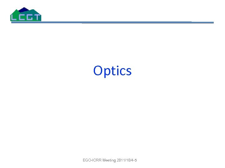 Optics EGO-ICRR Meeting 2011/10/4 -5