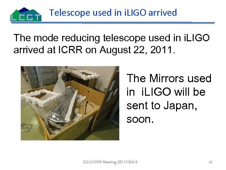 Telescope used in i. LIGO arrived The mode reducing telescope used in i. LIGO
