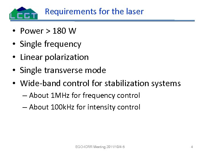Requirements for the laser • • • Power > 180 W Single frequency Linear