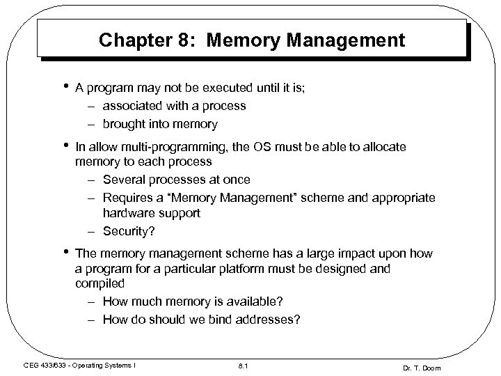 Chapter 8: Memory Management • A program may not be executed until it is;