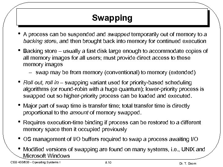 Swapping • A process can be suspended and swapped temporarily out of memory to