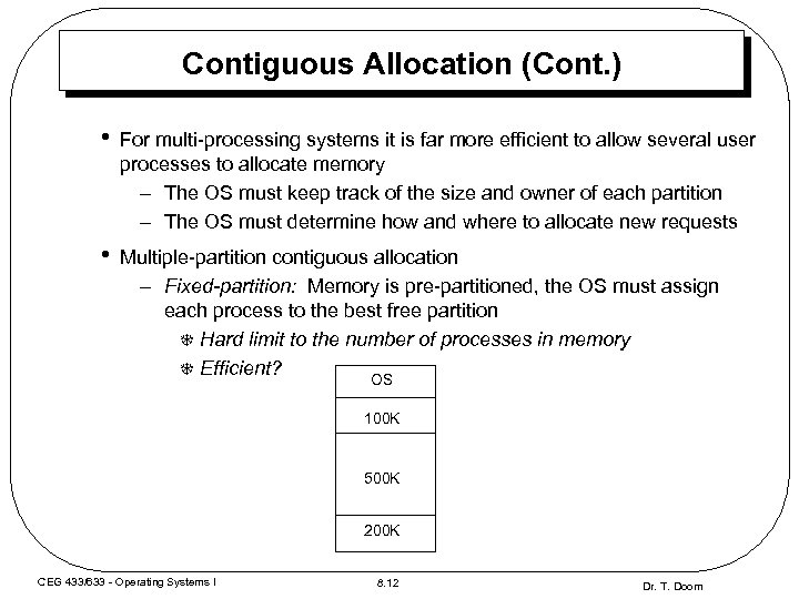 Contiguous Allocation (Cont. ) • For multi-processing systems it is far more efficient to