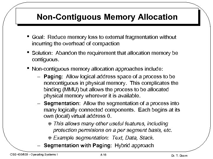 Non-Contiguous Memory Allocation • Goal: Reduce memory loss to external fragmentation without incurring the