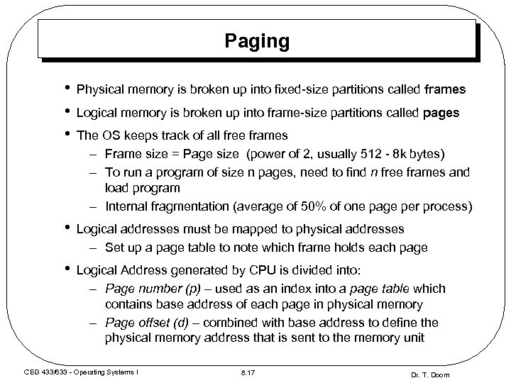 Paging • • • Physical memory is broken up into fixed-size partitions called frames
