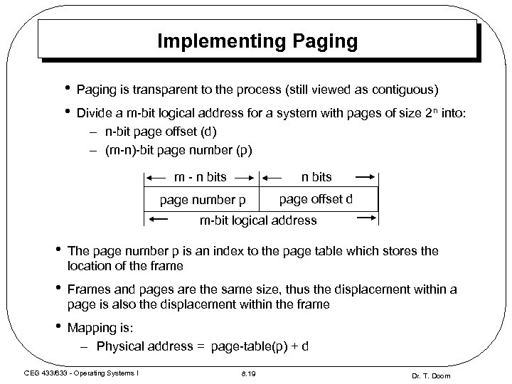 Implementing Paging • • Paging is transparent to the process (still viewed as contiguous)