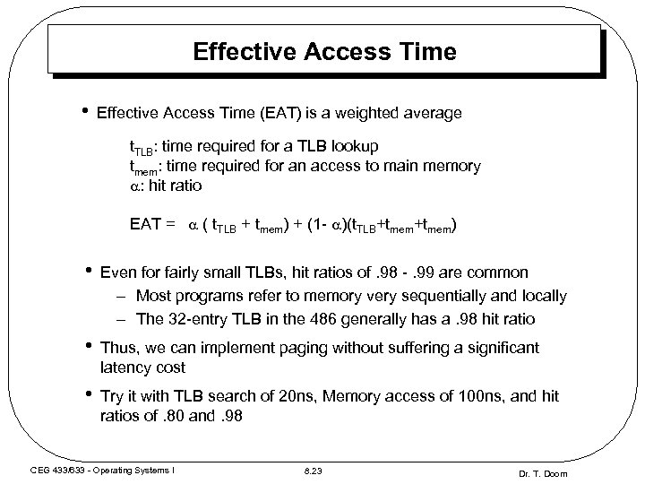 Effective Access Time • Effective Access Time (EAT) is a weighted average t. TLB: