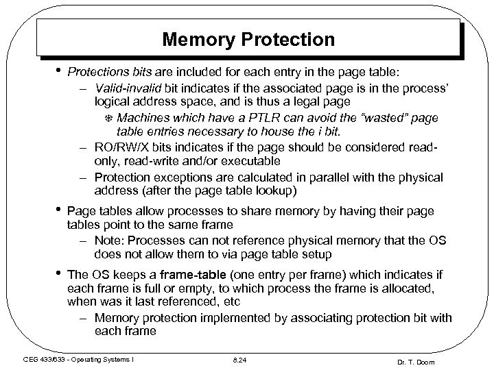 Memory Protection • Protections bits are included for each entry in the page table: