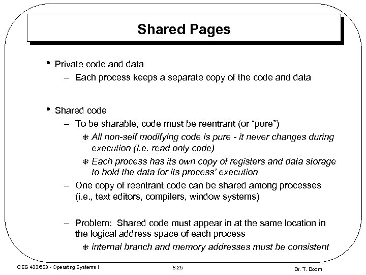 Shared Pages • Private code and data – Each process keeps a separate copy