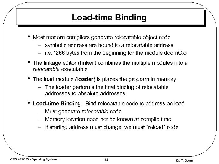 Load-time Binding • Most modern compilers generate relocatable object code – symbolic address are